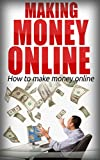 Making Money Online - How to make money in online: Proven step by step system for making money online (Online Marketing strategies, Online Marketing)
