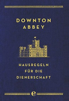 Buchdeckel von Downton Abbey - Hausregeln für die Dienerschaft