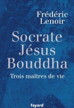 Livres Couvertures de Socrate, Jésus, Bouddha : Trois maîtres de vie (Documents)