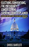 Elections, Conventions, The Presidency, Congress, and Supreme Court Explained: The Quick and Dirty Guide to Our Messy Democracy (The Quick and Dirty Guide to Our Mess Democracy Book 1)