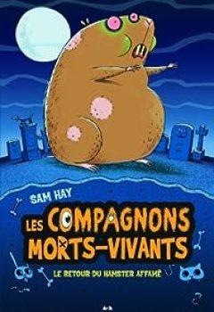 Les Compagnons Morts Vivants, Tome 1 : Le Retour Du Hamster Affamé