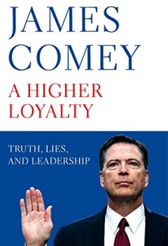 Livres Couvertures de A Higher Loyalty: Truth, Lies, and Leadership (English Edition)