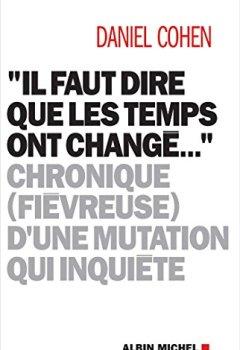 Livres Couvertures de Il faut dire que les temps ont changé...: Chronique (fiévreuse) d'une mutation qui inquiète