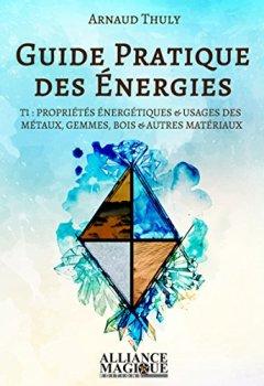 Livres Couvertures de Guide Pratique des Energies Tome 1: Propriétés énergétiques et usages des métaux, gemmes, bois et autres matériaux