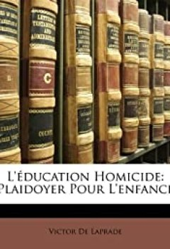 Livres Couvertures de L'Education Homicide: Plaidoyer Pour L'Enfance