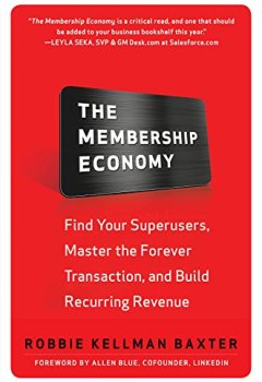 Livres Couvertures de The Membership Economy: Find Your Super Users, Master the Forever Transaction, and Build Recurring Revenue