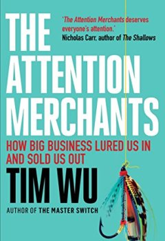 Livres Couvertures de The Attention Merchants: The Epic Struggle to Get Inside Our Heads