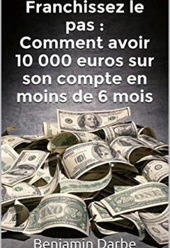 Livres Couvertures de Franchissez le pas : Comment avoir 10 000 euros sur son compte en moins de 6 mois