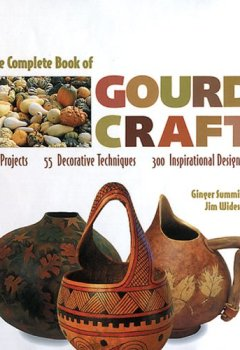 Abdeckungen The Complete Book of Gourd Craft: 22 Projects * 55 Decorative Techniques * 300 Inspirational Designs