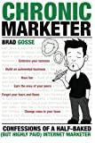 Chronic Marketer: Confessions Of A Half-Baked (But Highly Paid) Internet Marketer