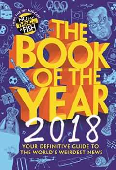 Livres Couvertures de The Book of the Year 2018: Your Definitive Guide to the World's Weirdest News