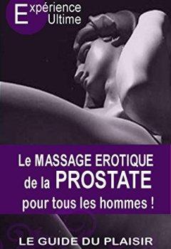Livres Couvertures de Le Massage érotique de la Prostate pour tous les hommes: Le plaisir suprême, l'orgasme prostatique
