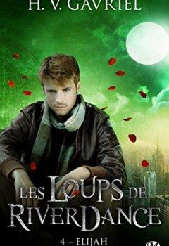 H.V. Gavriel - Les Loups de Riverdance, T4 : Elijah 2019