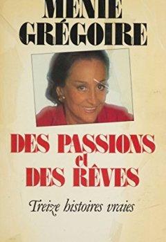 Livres Couvertures de Des passions et des rêves: Treize histoires vraies