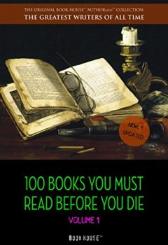 Livres Couvertures de 100 Books You Must Read Before You Die - volume 1 [newly updated] [The Great Gatsby, Jane Eyre, Wuthering Heights, The Count of Monte Cristo, Les Misérables, etc] (Book House Publishing)