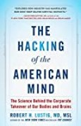The Hacking of the American Mind: The Science Behind the Corporate Takeover of Our Bodies and Brains (English Edition)