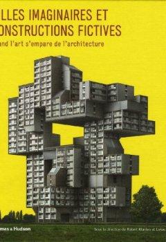 Livres Couvertures de Villes imaginaires et constructions fictives. Quand l'art s'empare de l'architecture.
