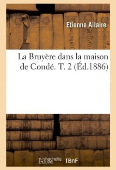 Livres Couvertures de La Bruyère dans la maison de Condé. T. 2 (Éd.1886)