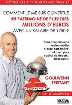 Livres Couvertures de Comment je me suis constitué un patrimoine de plusieurs millions d'euros avec un salaire de 1750 euros: sans connaissance en immobilier ni aide particulière ... avec pour capital de départ... 1000 euros !