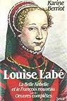 Louise Labé : La belle rebelle et le françois nouveau, essai