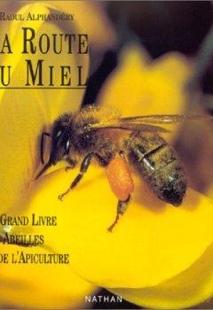 Livres Couvertures de La route du miel : Le grand livre des abeilles et de l'apiculture