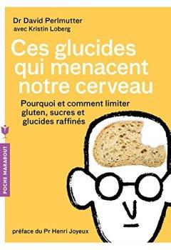 Livres Couvertures de Ces glucides qui menacent notre cerveau: Pourquoi et comment limiter gluten, sucres et glucides raffinés