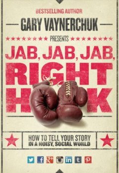 Livres Couvertures de Jab, Jab, Jab, Right Hook: How to Tell Your Story in a Noisy Social World