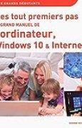 Mes tout premiers pas - Le grand manuel de l'ordinateur, Windows 10 & Internet