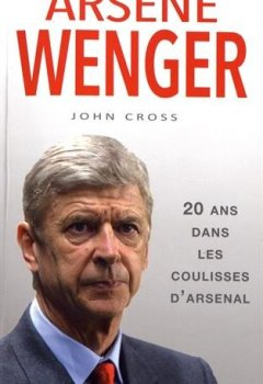 Livres Couvertures de Arsène Wenger, 20 ans dans les coulisses d'Arsenal
