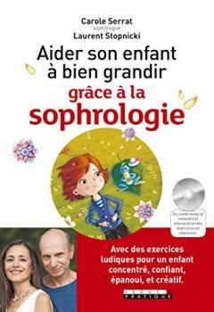 Livres Couvertures de Aider son enfant à bien grandir grâce à la sophrologie : Avec des exercices ludiques pour un enfant concentré, confiant, épanoui, et créatif