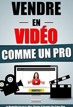 Livres Couvertures de Vendre En Video Comme Un Pro: La Nouvelle Façon La Plus Simple Et Rapide De Créer Une Video De Vente Et Page De Vente Video Qui Converti.