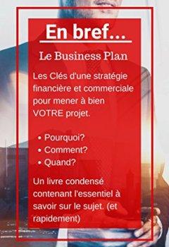 Livres Couvertures de En bref... Le Business Plan: Les Clés d'une stratégie financière et commerciale pour mener à bien VOTRE projet.