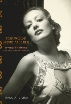 Livres Couvertures de Hollywood Dreams Made Real: Irving Thalberg and the Rise of M-G-M
