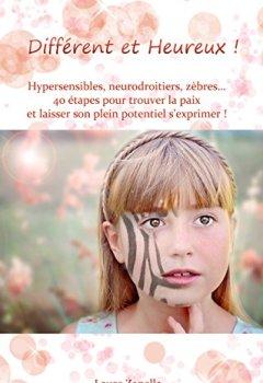 Livres Couvertures de Différent et Heureux: Hypersensibles, Neurodroitiers, Zèbres... 40 étapes pour trouver la paix et laisser son plein potentiel s'exprimer