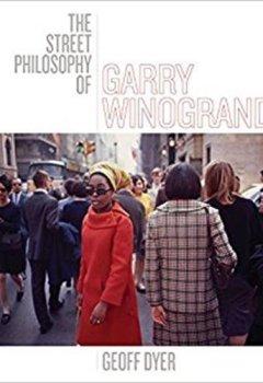 Livres Couvertures de Geoff Dyer the street philosophy of Garry Winogrand