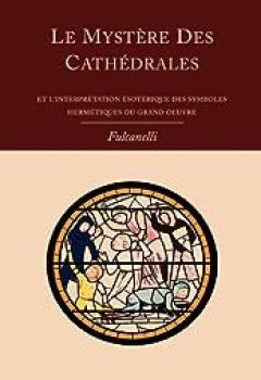 Livres Couvertures de Le Mystere Des Cathedrales Et L'Interpretation Esoterique Des Symboles Hermetiques Du Grand-Oeuvre