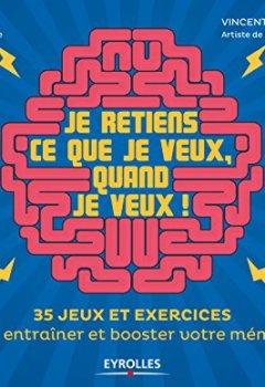 Livres Couvertures de Je retiens ce que je veux, quand je veux !: 35 jeux et exercices pour entraîner et booster votre mémoire.