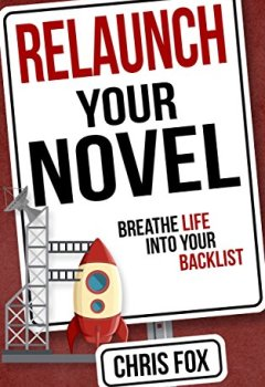 Livres Couvertures de Relaunch Your Novel: Breathe Life Into Your Backlist (Write Faster, Write Smarter Book 6) (English Edition)