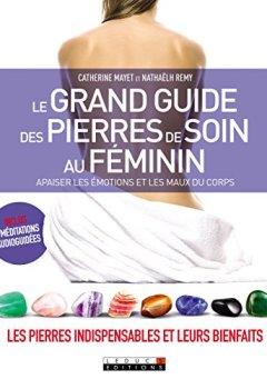 Livres Couvertures de Le grand guide des pierres de soin au féminin : Apaiser les émotions et les maux du corps
