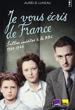 Livres Couvertures de Je vous écris de France : Lettres inédites à la BBC, 1940-1944