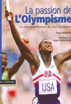 Livres Couvertures de La passion de l'Olympisme : Les 50 plus belles histoires des Jeux Olympiques modernes by Paul Miquel (2004-06-21)