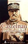 Castelnau, « le quatrième maréchal 1914-1918 »
