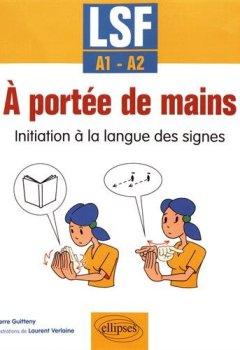 Livres Couvertures de À portée de mains. Initiation à la langue des signes. LSF - A1-A2