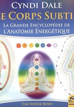 Livres Couvertures de Le corps subtil : La grande encyclopédie de l'anatomie énergétique
