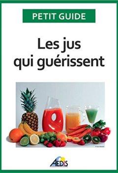 Livres Couvertures de Les jus qui guérissent: Bien-être et énergie pour vitaliser votre nutrition (Petit guide t. 336)