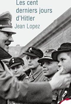 Telecharger Les cent derniers jours d'Hitler de Jean LOPEZ