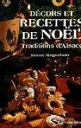 Recettes et décors de Noël: Traditions d'Alsace