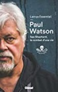 Paul Watson: Sea Shepherd, le combat d'une vie