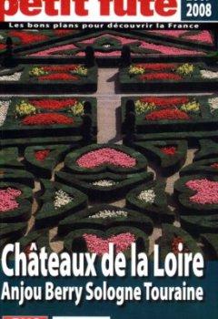 Livres Couvertures de Petit Futé Châteaux de la Loire : Anjou, Berry, Sologne, Touraine