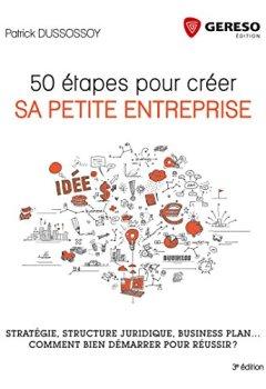 Livres Couvertures de 50 étapes pour créer sa petite entreprise: Stratégie, business plan, structure juridique... Comment bien démarrer pour réus